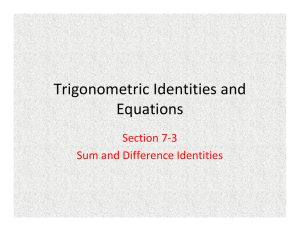 Trigonometric Identities and  Equations Section 7‐3 Sum and Difference Identities
