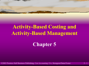 Activity-Based Costing and Activity-Based Management Chapter 5 5 - 1