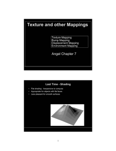 Texture and other Mappings Angel Chapter 7 Texture Mapping Bump Mapping