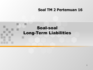 Soal-soal Long-Term Liabilities Soal TM 2 Pertemuan 16 1