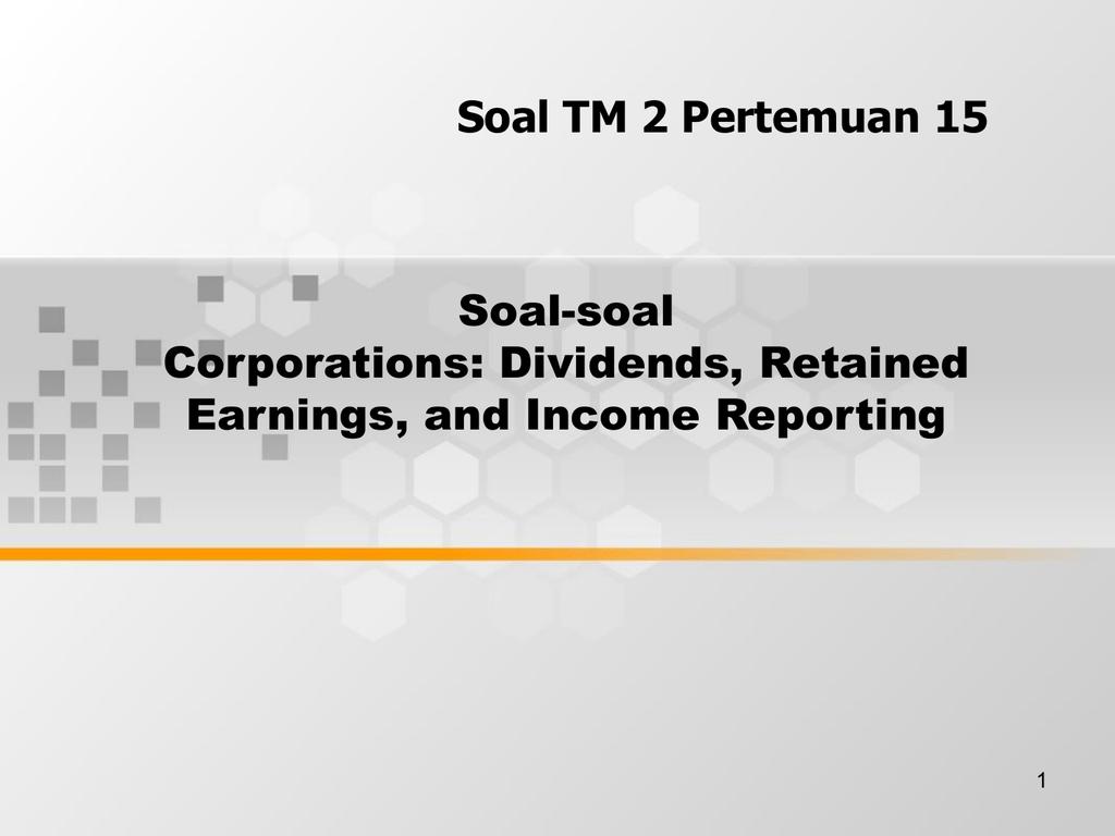 Soal TM 2 Pertemuan 15 Soal-soal Corporations: Dividends
