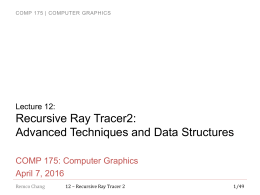 Recursive Ray Tracer2: Advanced Techniques and Data Structures COMP 175: Computer Graphics