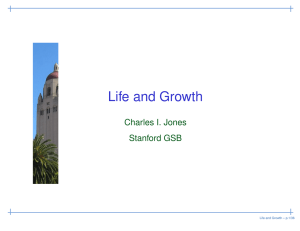 Life and Growth Charles I. Jones Stanford GSB Life and Growth – p.1/36