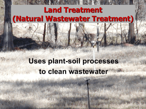 Land Treatment (Natural Wastewater Treatment) Uses plant-soil processes to clean wastewater