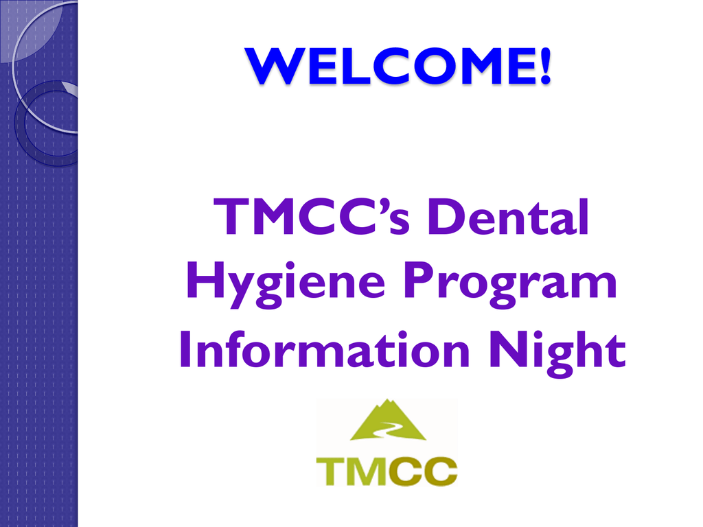 WELCOME! TMCC's Dental Hygiene Program Information Night
