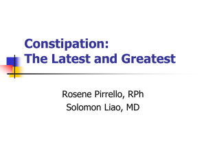 Constipation: The Latest and Greatest Rosene Pirrello, RPh Solomon Liao, MD
