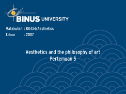 Aesthetics and the philosophy of art Pertemuan 5 Matakuliah : R0434/Aesthetics Tahun