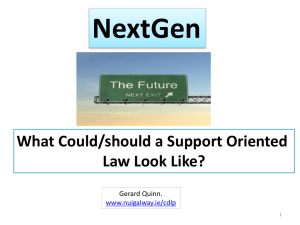 NextGen What Could/should a Support Oriented Law Look Like? Gerard Quinn.