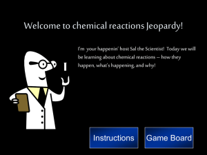 Welcome to chemical reactions Jeopardy!