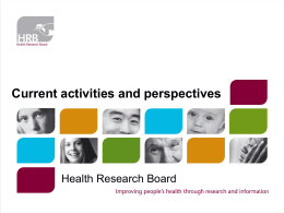 Current activities and perspectives Health Research Board