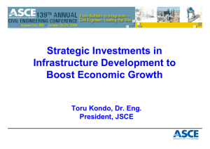 Strategic Investments in Infrastructure Development to Boost Economic Growth Toru Kondo, Dr. Eng.