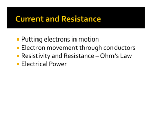Putting electrons in motion Electron movement through conductors Resistivity and Resistance – Ohm's Law
