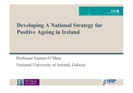 Developing A National Strategy for Positive Ageing in Ireland Professor Eamon O'Shea