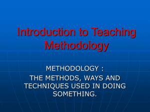 Introduction to Teaching Methodology METHODOLOGY : THE METHODS, WAYS AND