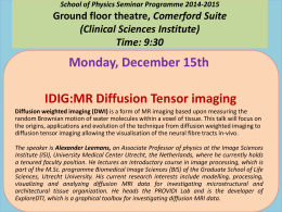 Monday, December 15th  IDIG:MR Diffusion Tensor imaging Comerford Suite