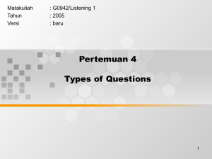 Pertemuan 4 Types of Questions Matakuliah : G0942/Listening 1