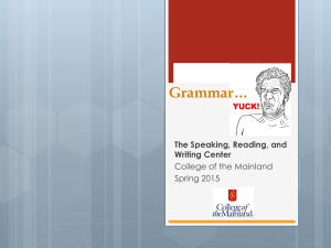Grammar… The Speaking, Reading, and Writing Center College of the Mainland