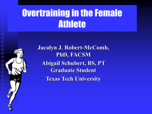 Overtraining in the Female Athlete Jacalyn J. Robert-McComb, PhD, FACSM