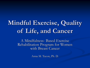 Mindful Exercise, Quality of  Life, and Cancer A Mindfulness- Based Exercise