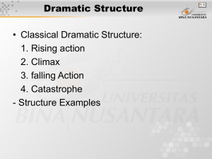 Dramatic Structure • Classical Dramatic Structure: 1. Rising action 2. Climax