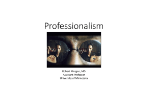 Professionalism Robert Morgan, MD Assistant Professor University of Minnesota