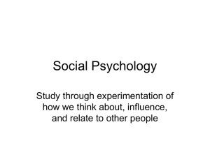 Social Psychology Study through experimentation of how we think about, influence,
