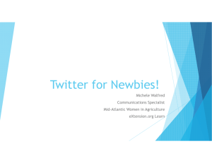 Twitter for Newbies! Michele Walfred Communications Specialist Mid-Atlantic Women in Agriculture