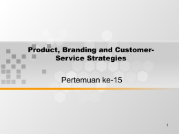 Pertemuan ke-15 Product, Branding and Customer- Service Strategies 1