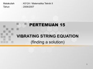 PERTEMUAN 15 VIBRATING STRING EQUATION (finding a solution) Matakuliah