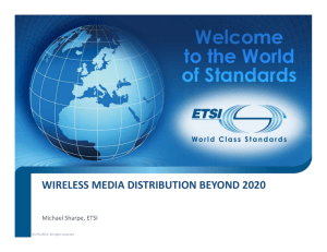 WIRELESS MEDIA DISTRIBUTION BEYOND 2020 Michael Sharpe, ETSI © ETSI 2015. All rights reserved