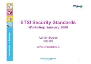 ETSI Security Standards Workshop January 2006 Adrian Scrase ETSI CTO