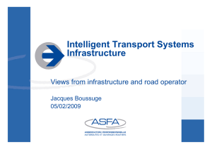 Intelligent Transport Systems Infrastructure Views from infrastructure and road operator Jacques Boussuge