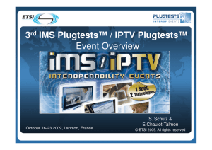 3 IMS Plugtests™ / IPTV Plugtests™ Event Overview World Class Standards