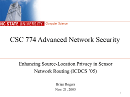 CSC 774 Advanced Network Security Enhancing Source-Location Privacy in Sensor Brian Rogers