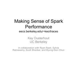 Making Sense of Spark Performance Kay Ousterhout UC Berkeley