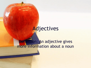 Adjectives Definition: An adjective gives more information about a noun