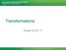 Transformations Angel 4.9-4.11 1 Angel: Interactive Computer Graphics5E © Addison-Wesley 2009