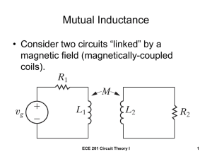 "Mutual Inductance • Consider two circuits ""linked"" by a magnetic field (magnetically-coupled coils)."