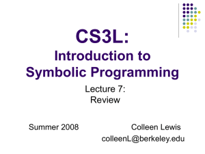 CS3L: Introduction to Symbolic Programming Lecture 7: