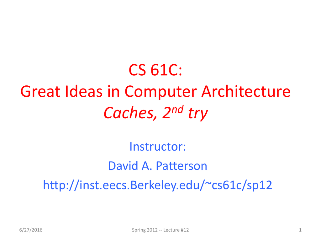 CS 61C: Great Ideas in Computer Architecture Caches, 2 try