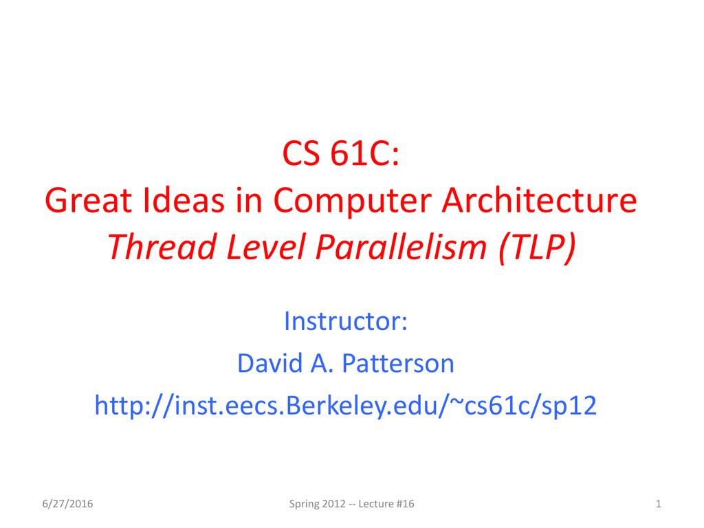 CS 61C: Great Ideas in Computer Architecture Thread Level