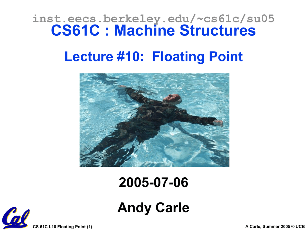 CS61C : Machine Structures Lecture #10: Floating Point 2005-07-06