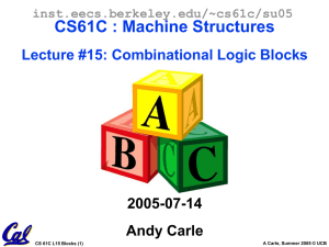 CS61C : Machine Structures Lecture #14: State and FSMs 2005-07-13