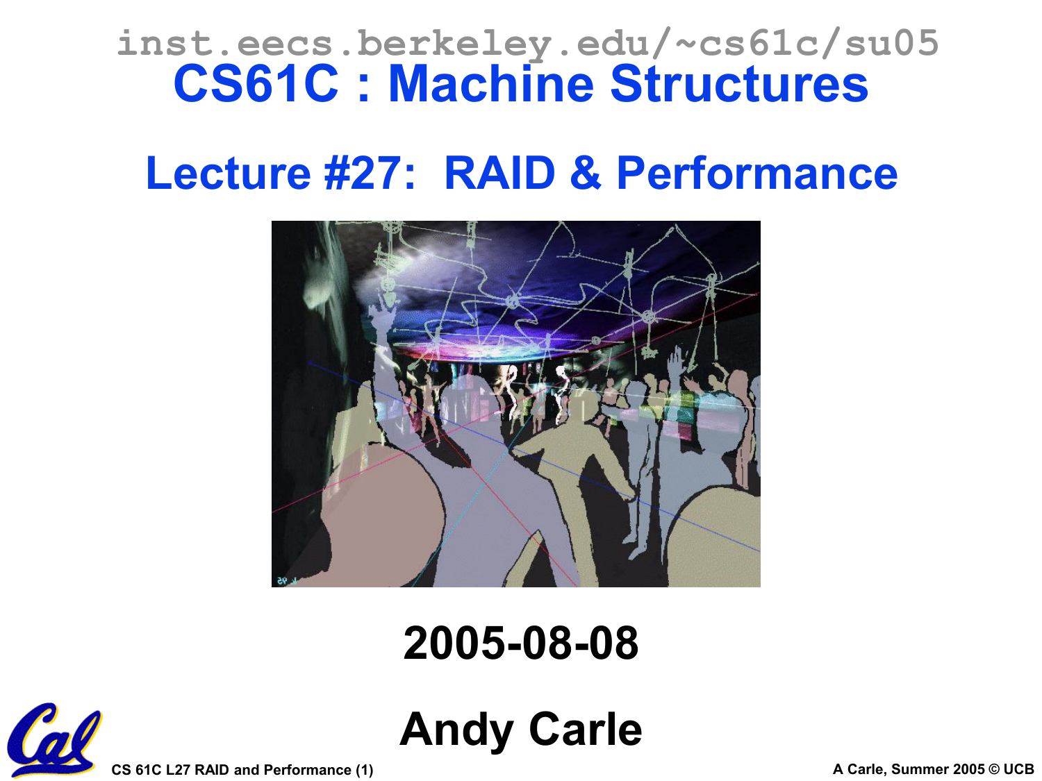 CS61C : Machine Structures Lecture #27: RAID & Performance 2005-08