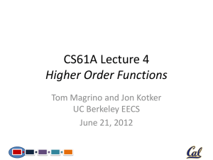 CS61A Lecture 4 Higher Order Functions Tom Magrino and Jon Kotker