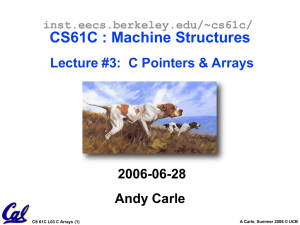 CS61C : Machine Structures Lecture #3:  C Pointers & Arrays 2006-06-28