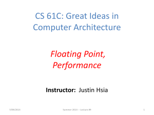 CS 61C: Great Ideas in Computer Architecture Floating Point, Performance