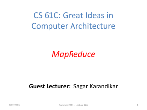CS 61C: Great Ideas in Computer Architecture MapReduce Guest Lecturer: