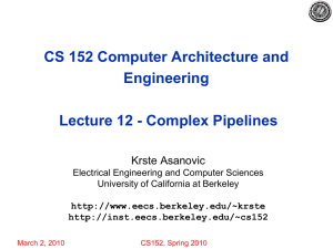 CS 152 Computer Architecture and Engineering Lecture 12 - Complex Pipelines Krste Asanovic