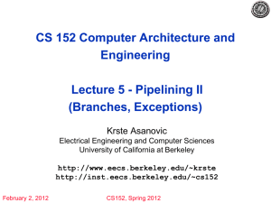 CS 152 Computer Architecture and Engineering Lecture 5 - Pipelining II (Branches, Exceptions)